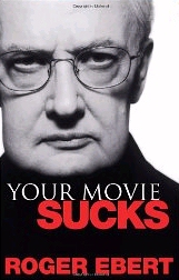 Roger Ebert - Your Movie Sucks