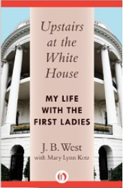 Upstairs at the White House - My Life with the First Ladies