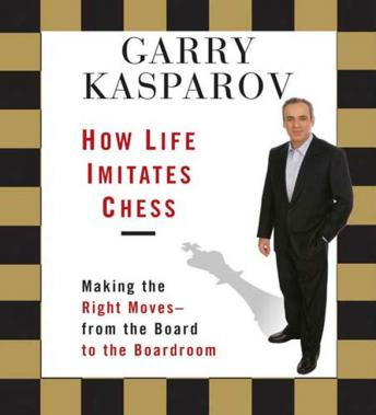 Garry Kasparov - How Life Imitates Chess