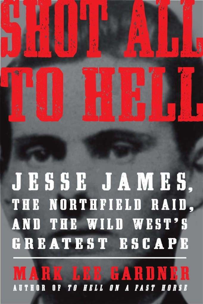 Shot All to Hell - Jesse James history by Mark Lee Gardner