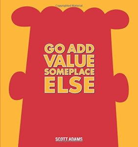 Go and Add Value Someplace Else - a Dilbert book by Scott Adams