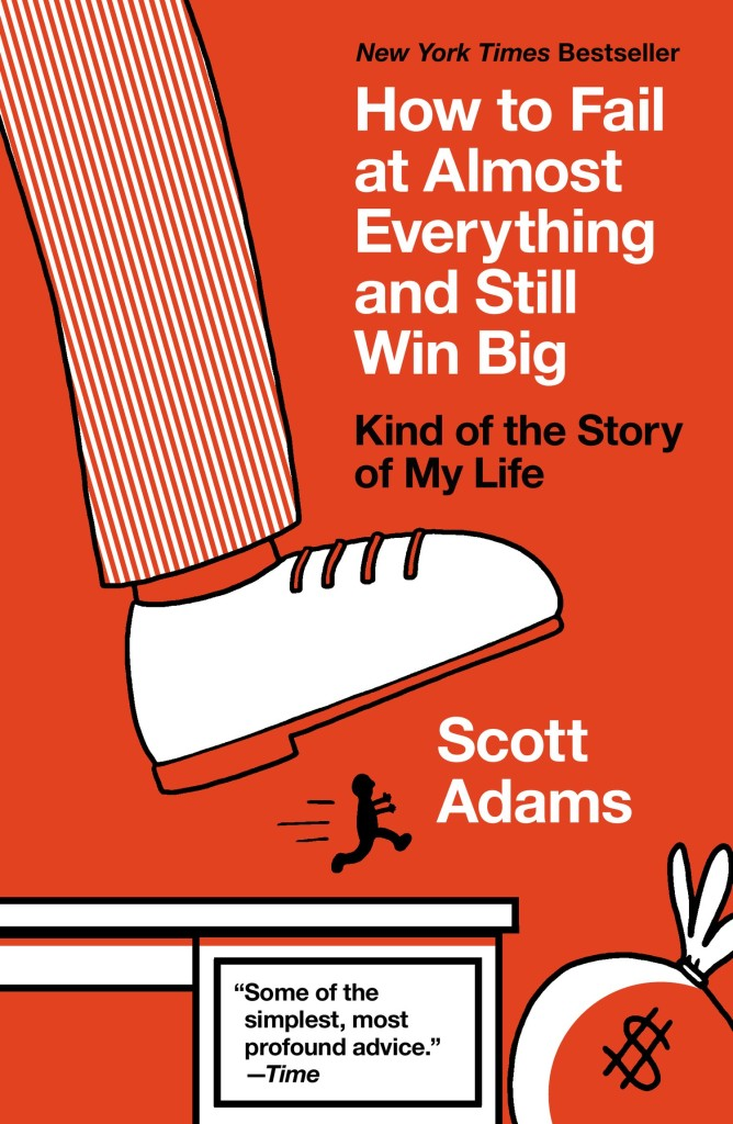 How to Fail at Almost Everything and Still Win Big - The Kind of Story of My Life by Dlibert creator Scott Adams