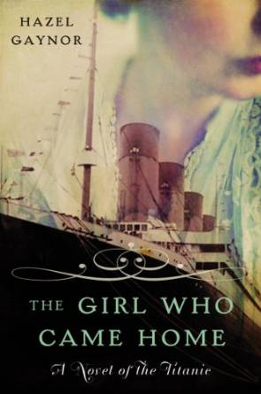 The Girl Who Came Home - a Novel of the TItanic