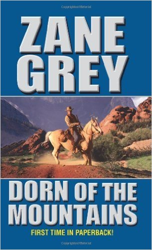 Zane Grey - Dorn of the Mountains